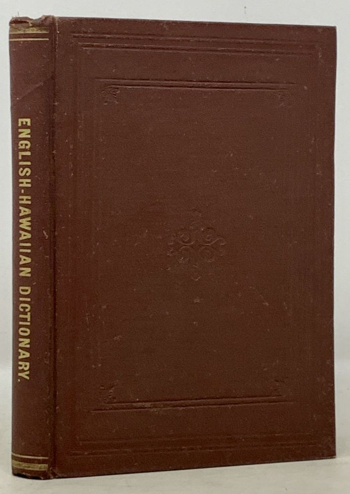 An ENGLISH - HAWAIIAN DICTIONARY; with Various Tables: Prepared for the Use of Hawaiian - English Schools. Hitchcock, arvy, exford. 1835 - 1891.