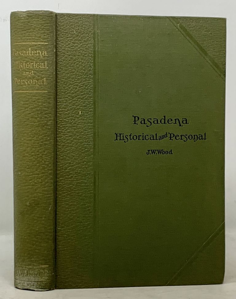 PASADENA, CALIFORNIA. Historical and Personal. A Complete History of the Organization of the Indiana Colony. Wood, ohn, indell.