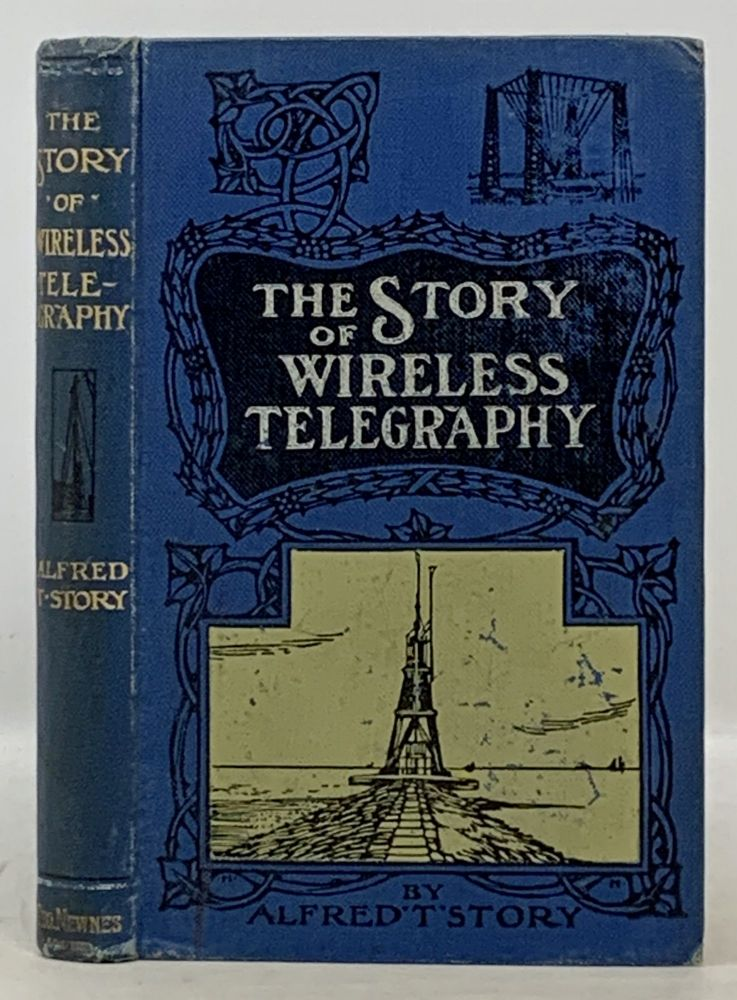 The STORY Of WIRELESS TELEGRAPHY.; The Library of Useful Stories. Alfred T. Story.