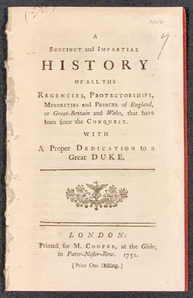 A SUCCINCT And IMPARTIAL HISTORY Of All The REGENCIES, PORTECTORSHIPS, MINORITIES And PRINCES Of ENGLAND, or Great Britain and Wales, that have been since the Conquest.; With A Proper Dedication to a Great Duke. 18th C. British History.