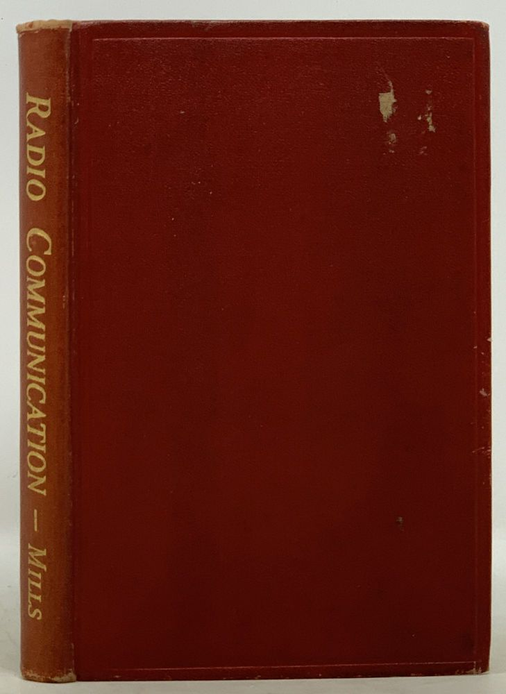 RADIO COMMUNICATIONS. Theory and Methods. With an Appendix on Transmission Over Wires. John Mills.