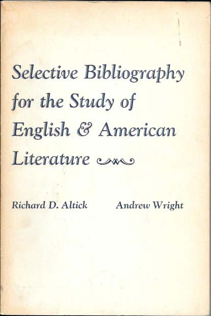 SELECTIVE BIBLIOGRAPHY For The STUDY Of ENGLISH & AMERICAN LITERATURE. Richard Altick, Andrew Wright.