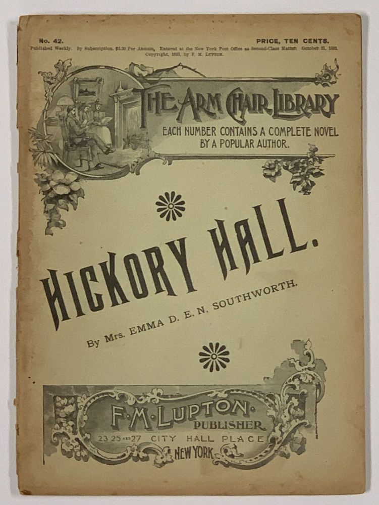HICKORY HALL. The Arm Chair Library. No. 42. October 21, 1893. Mrs. Emma Southworth, orothy, liza, evitte. 1819 - 1899.