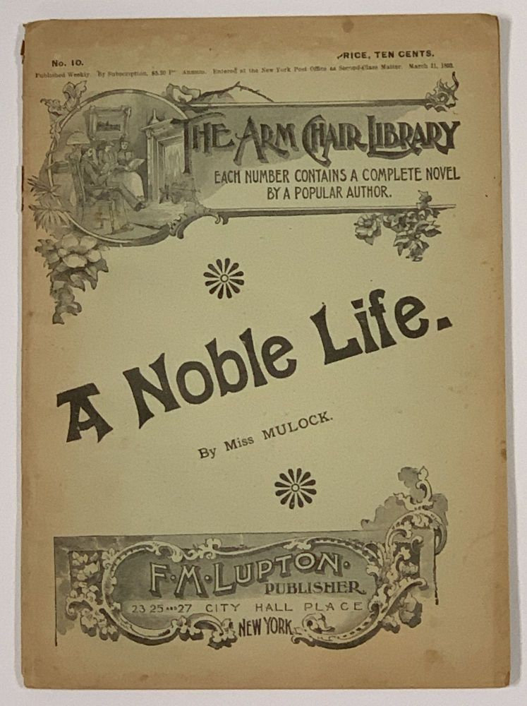 A NOBLE LIFE. The Arm Chair Library. No. 10. March 11, 1893. Miss Mulock, Mrs. Craik 1826 - 1887, Dinah Maria.