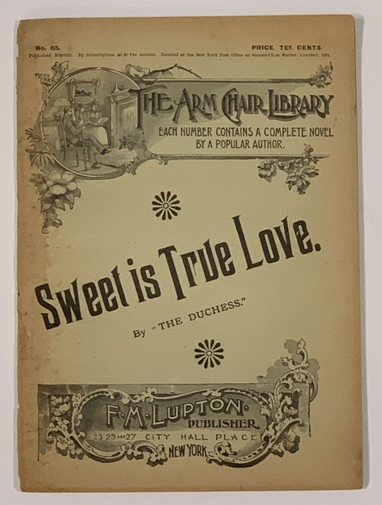 "SWEET Is TRUE LOVE. The Arm Chair Library. No. 65. October, 1894.; [also includes] LYDIA. JOCELYN. ""The Duchess"" . , 1855? - 1897."
