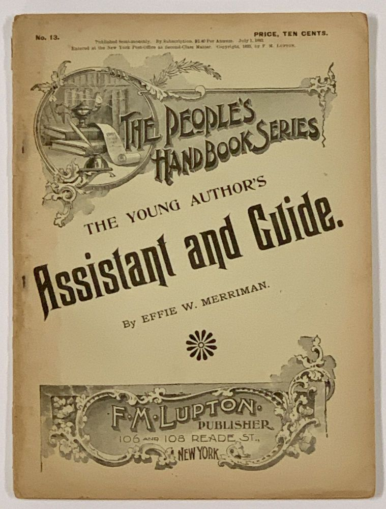 The YOUNG AUTHOR'S ASSISANT And GUIDE. The People's Handbook Series. No. 13. July 1, 1893. Effie W. Merriman, b. 1857.
