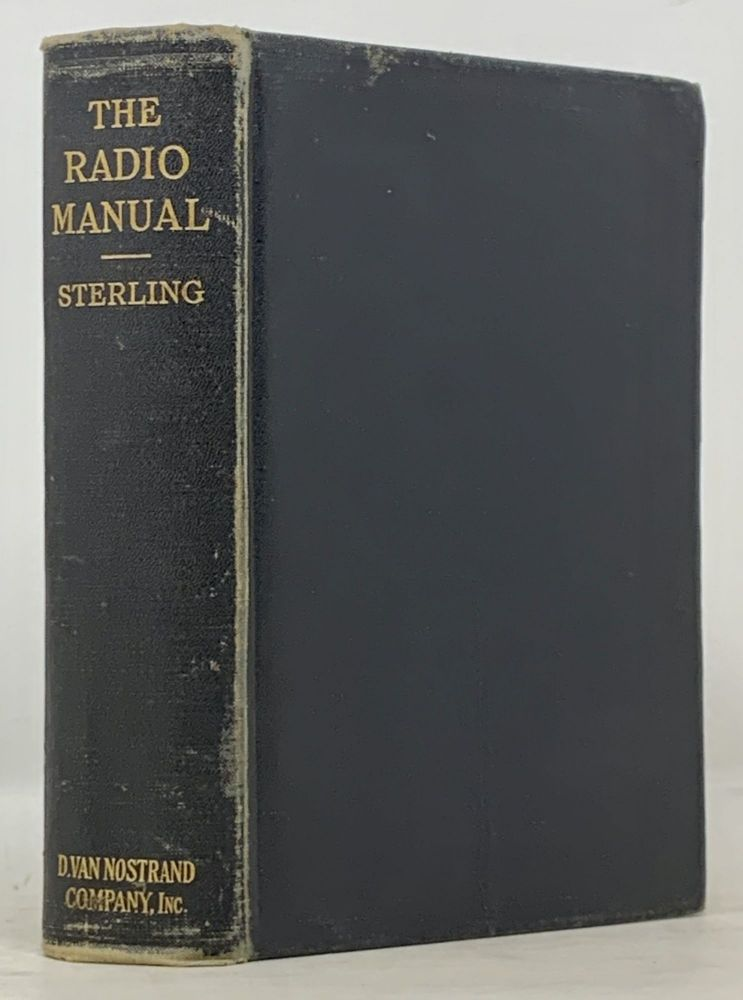 The RADIO MANUAL. For Radio Engineers, Inspectors, Students, Operators and Radio Fans. George E. Kruse Sterling, Robert S. -.