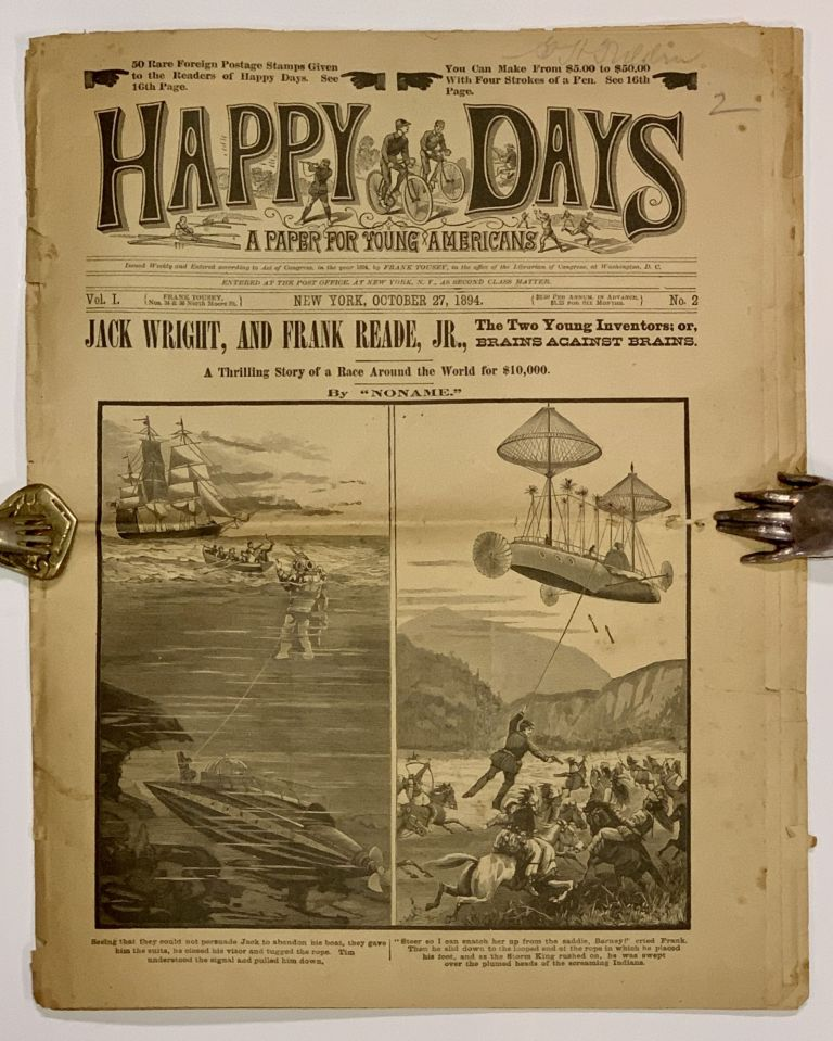"""JACK WRIGHT, And FRANK READE, JR., The Two Young Inventors; or, Brains Against Brawns. A Thrilling Story of a Race Around the World for $10,000. [as published in] HAPPY DAYS. A Paper for Young Americans. Vol. I. No. 2. New York, October 27, 1894. Story Paper, """"Noname."""", Luis. 1863 - 1939 pseudonym for Senarens."""