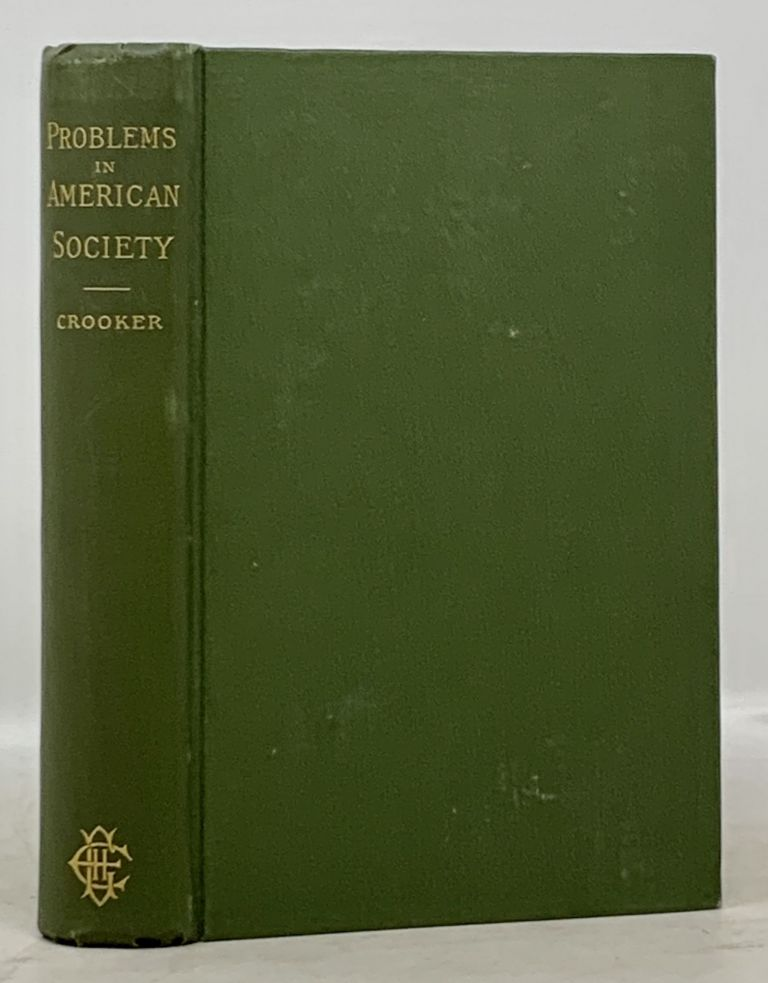 PROBLEMS In AMERICAN SOCIETY. Some Social Studies. Joseph Henry Crooker, 1850 - 1931.