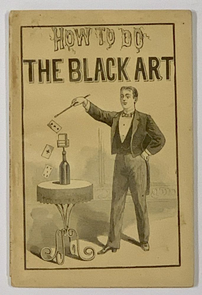HOW To Do The BLACK ART.; Containing a Complete Description of the Mysteries of Magic and Sleight of Hand, Together with Many Wonderful Experiments. A. Anderson, fl. 1894 - 1902.