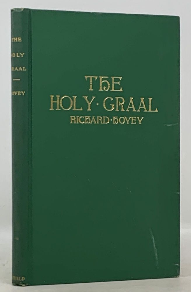 The HOLY GRAAL And Other Fragments. Being the Uncompleted Parts of the Arthurian Dramas.; Edited with Introduction and Notes by Mrs. Richard Hovey. And a Preface by Bliss Carman. Richard. Hovey Dovey, Mrs. Richard, Bliss - Contributors Carman.