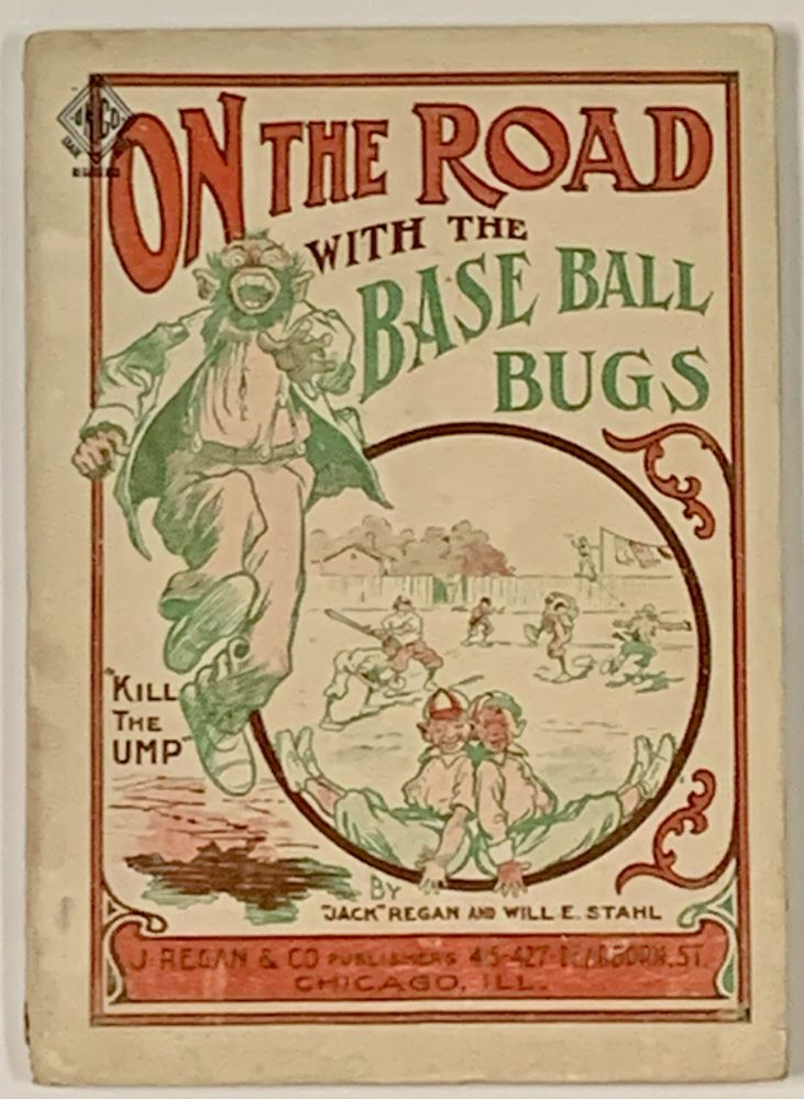 AROUND The World With The BASE BALL BUGS [t.p.] On The ROAD With The BASE BALL BUGS [cover title].; A Collection of the Best Yarns and Humour of Our Great Game. Jack Regan, Will E. Stahl.