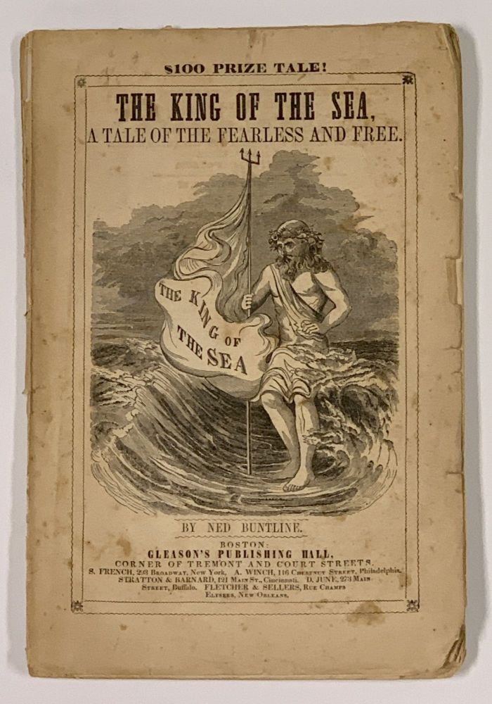 The KING Of The SEA, A Tale of the Fearless and Free.; By Ned Buntline, Late of the United States Navy. 100 Dollar Tale. Ned Buntline, Edward Zane Carroll. 1822? - 1886 Judson.