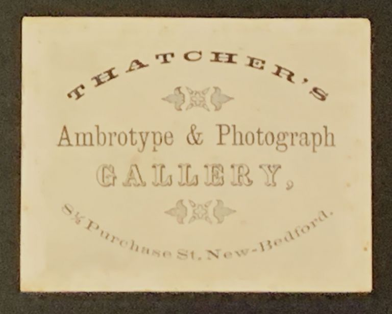 THATCHER'S AMBROTYPE & PHOTOGRAPH GALLERY.; 8 1/2 Purchase St. New - Bedford. Photographer Trade Card, Levi P. Thatcher.