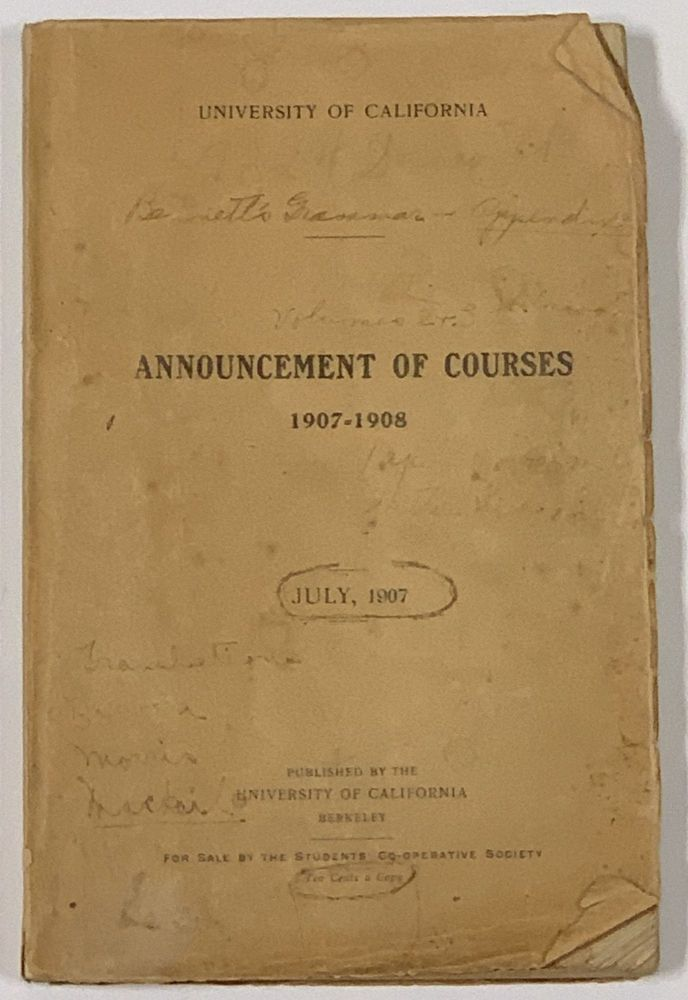ANNOUNCEMENT Of COURSES Of INSTRUCTION In The COLLEGES Of LETTERS, SOCIAL SCIENCES, NATURAL SCIENCES, COMMERCE, AGRICULTURE, MECHANICS, MINING, CIVIL ENGINEERING, AND CHEMISTRY, For the Academic Year 1907 - 08. University of California.
