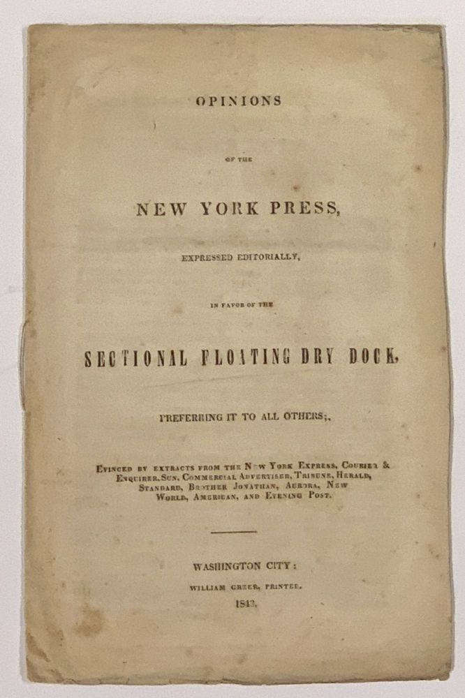 OPINIONS Of The NEW YORK PRESS, Expressed Editorially, in Favor of the Sectional Floating Dry Dock, Preferring It to All Others; Evinced by Extracts from the New York Express, Courrier & Enquirer, Sun, Commercial Advertiser, Tribune, Herald, Standard, Brother Jonathan, Aurora, New World, American, and Evening Post. History of Technology.