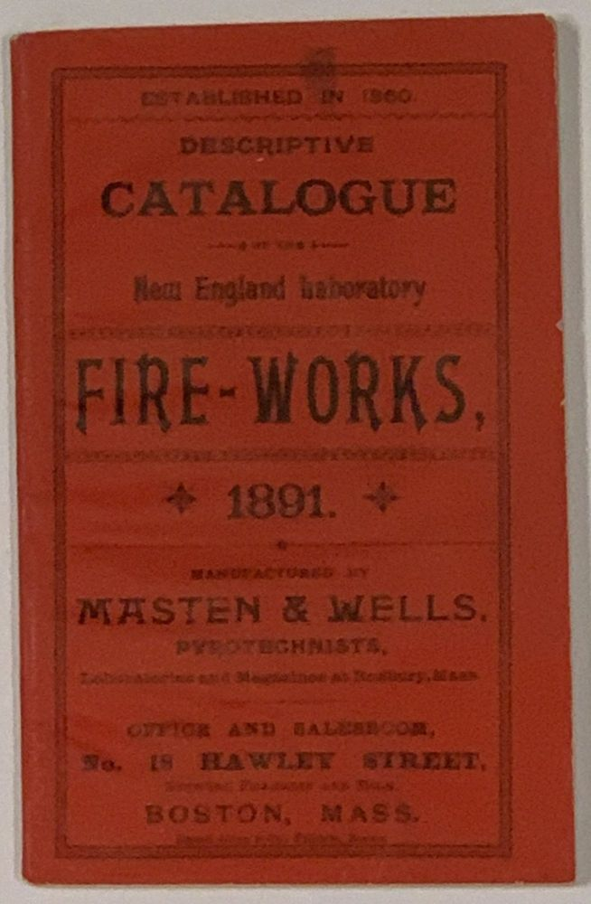 DESCRIPTIVE LIST And CATALOGUE Of FIRE - WORKS, ETC. Published by Masten & Wells, 18 Hawley St., Boston, Mass. 1891. Trade Catalogue.