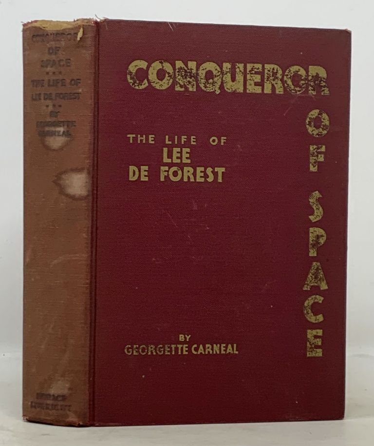 A CONQUEROR Of SPACE. An Authorized Biography of the Life and Work of Lee DeForest. Georgette. DeForest Carneal, Lee - Subject, 1873 - 1961.
