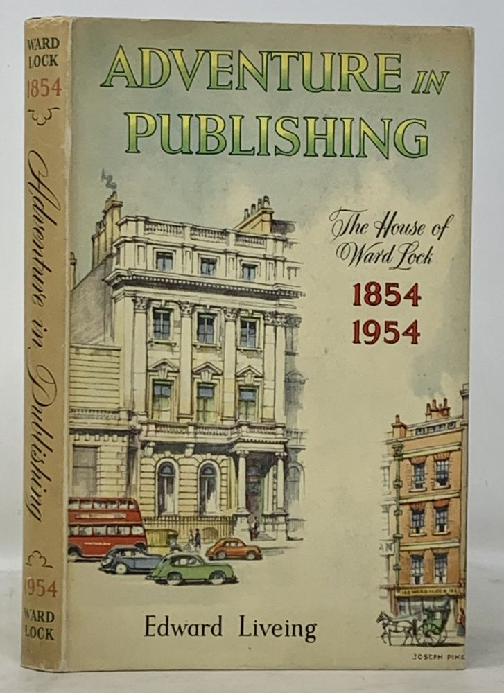 ADVENTURE In PUBLISHING: The House of Ward Lock 1854 - 1954. Edward Liveing.