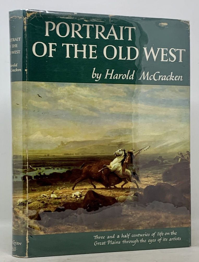 PORTRAIT Of The OLD WEST. With a Biographical Check List of Western Artists.; Foreword by R. W. G. Vail. Director, New York Historical Society. Harold McCracken.
