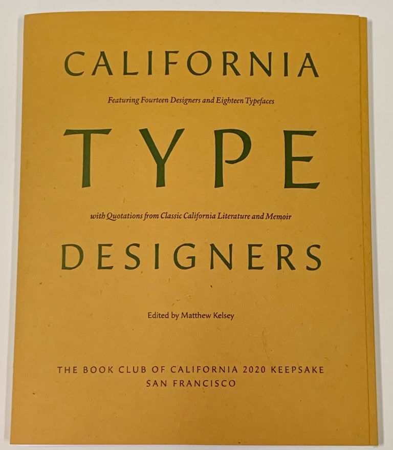 CALIFORNIA TYPE DESIGNERS. Featuring Fourteen Designers and Eighteen Typefaces with Quotations from Classic California Literature and Memoir.; The Book Club of California 2020 Keepsake. Matthew - Kelsey.
