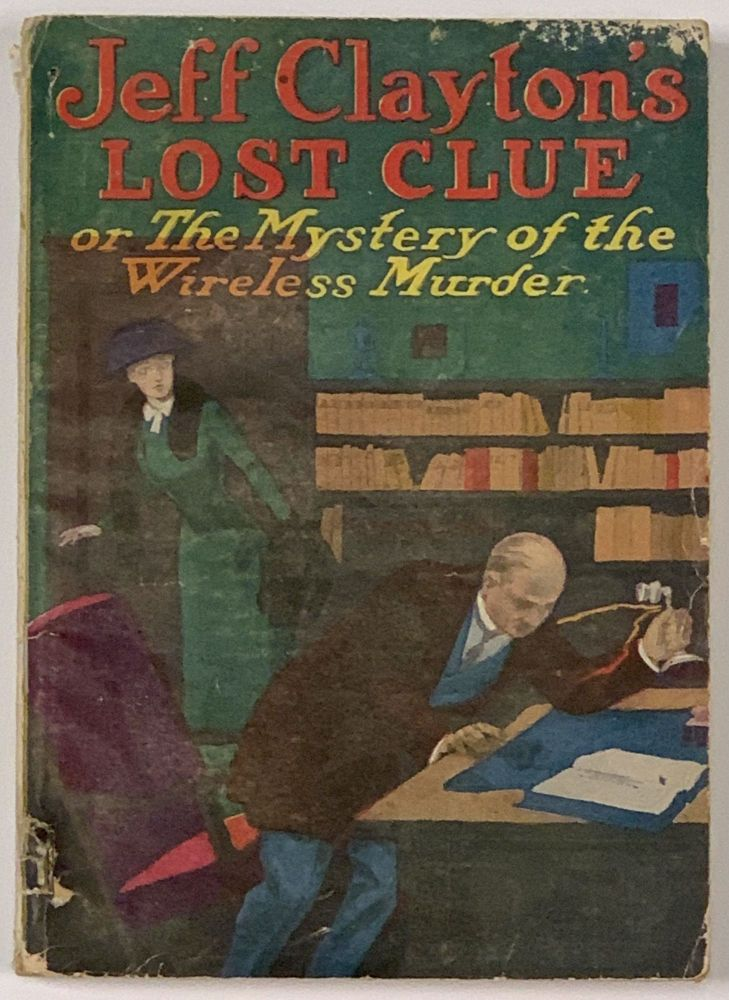 JEFF CLAYTON'S LOST CLUE Or The Mystery of the Wireless Murder.; Adventure Series No. 44. William Ward, house name pseudonym.
