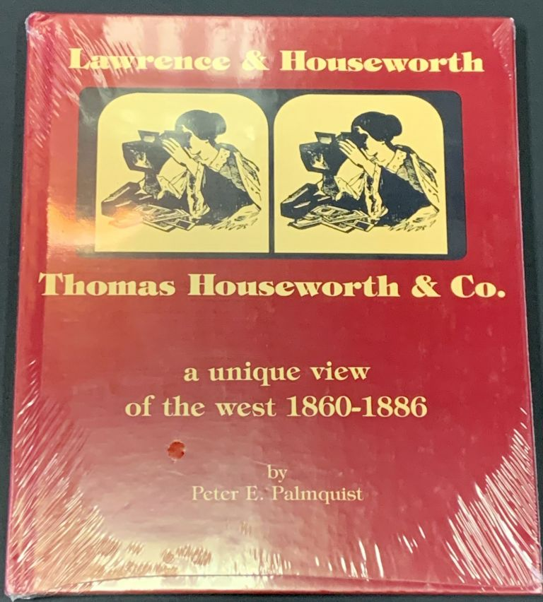 LAWRENCE & HOUSEWORTH. THOMAS HOUSEWORTH & CO. A Unique View of the West 1860 - 1886. Peter E. Palmquist.