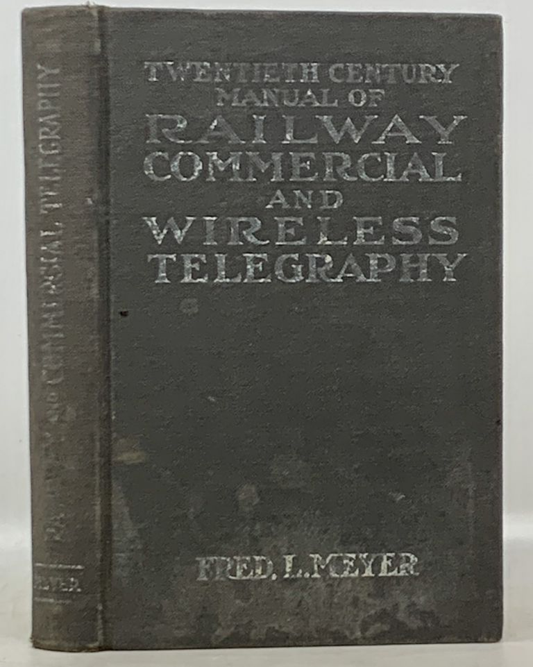TWENTIETH CENTURY MANUAL Of RAILWAY COMMERCIAL And WIRELESS TELEGRAPHY. Frederic L. Meyer.