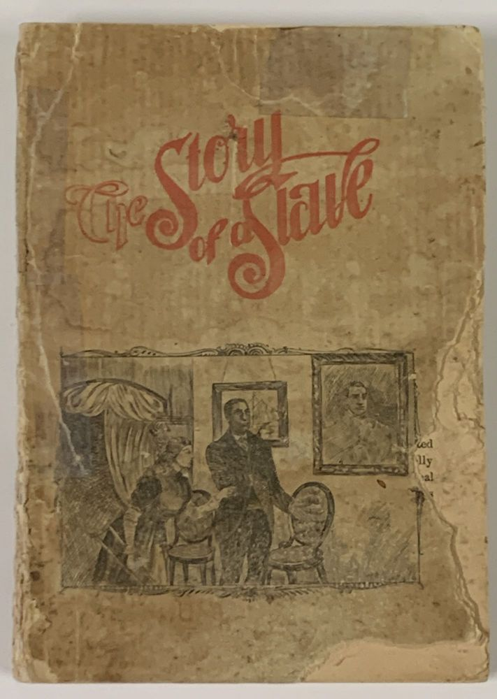 The STORY Of A SLAVE.; The Realistic Revelation of a Social Relation of Slave Times -- hitherto Unwritten -- from the Pen of One Who has Felt Both the Lash and the Caress of a Mistress. Sensationalist African-American Literature.