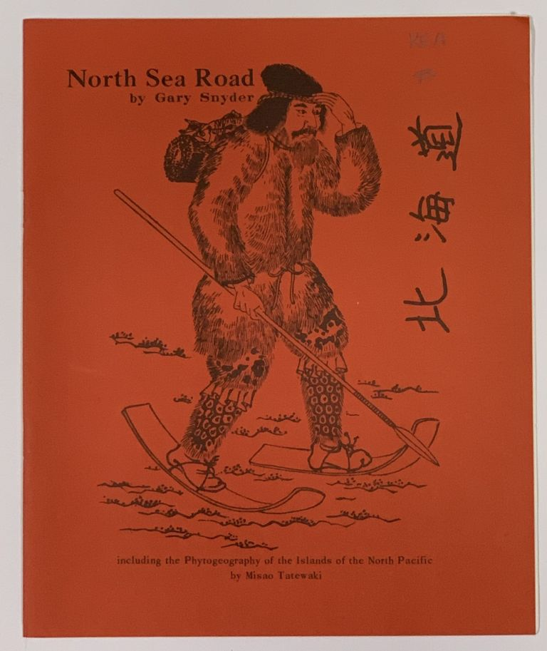 NORTH SEA ROAD.; Including the Phytogeography of the Islands of the North Pacific by Misao Tatewaki. Gary . Tatewaki Snyder, Misao - Contributor, b. 1930.
