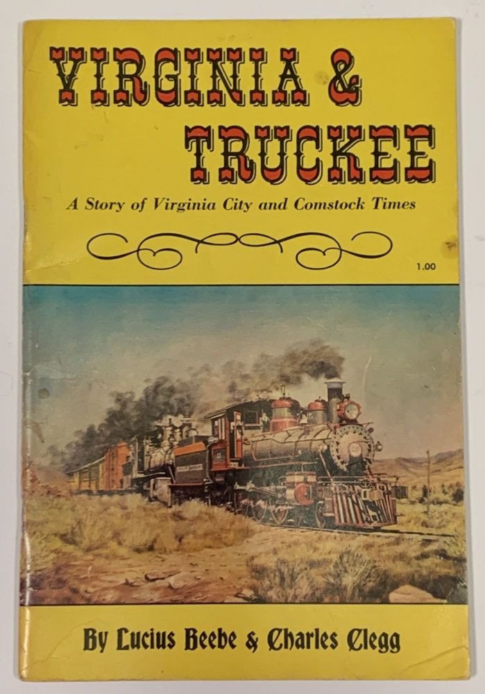 VIRGINIA & TRUCKEE. A Story of Virginia City and Comstock Times. Lucius Beebe, Charles Clegg.