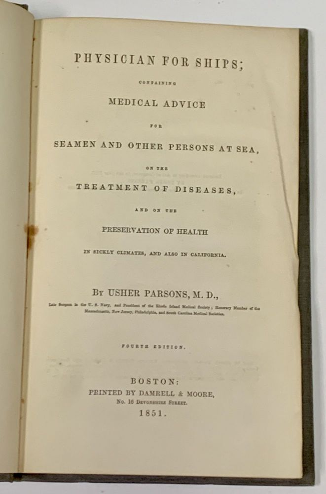 PHYSICIAN For SHIPS;; Containing Medical Advice for Seamen and Other Persons at Sea, on the Treatment of Diseases, and on the Preservation of Health in Sickly Climates, and also in California. Gold Rush Influenced, Usher Parsons, 1788 - 1868.