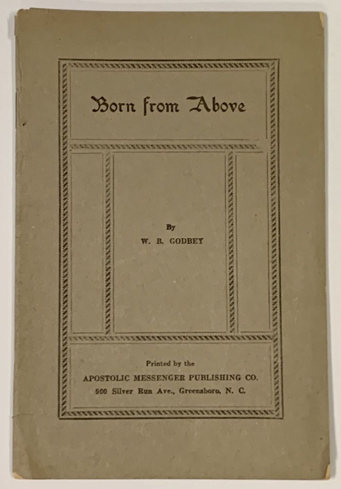 BORN From ABOVE. Theology, Godbey, illiam, axter. 1833 - 1920.