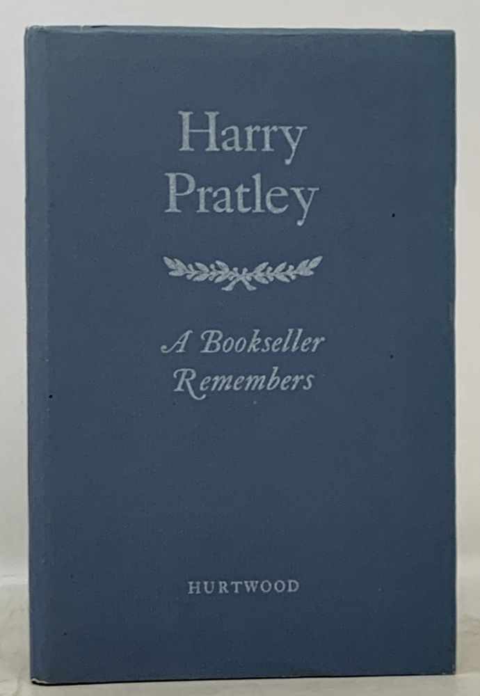HARRY PRATLEY. A Bookseller Remembers. Book Trade History, Harry - Subject. Coffin Pratley, Richard, 1905 - 1987.