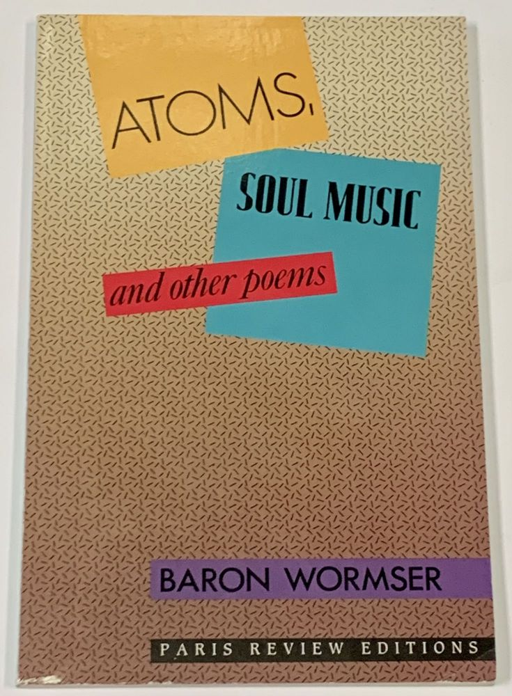 ATOMS, SOUL MUSIC And Other Poems. Baron Wormser.