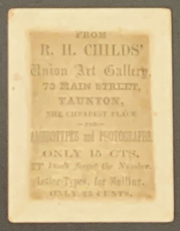 R. H. CHILD'S UNION ART GALLERY; 73 Main Street, Taunton, The Cheapest Place for Ambrotypes and Photographs, Only 15 Cts. Photographer Trade Card, R. H. Childs.