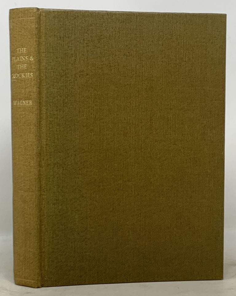 The PLAINS And The ROCKIES. A Bibliography of Original Narratives of Travel and Adventure 1800 - 1865. Henry . Wreden Wagner, William - Former Owner, aup. 1862 - 1957, aul. 1910 - 1995.