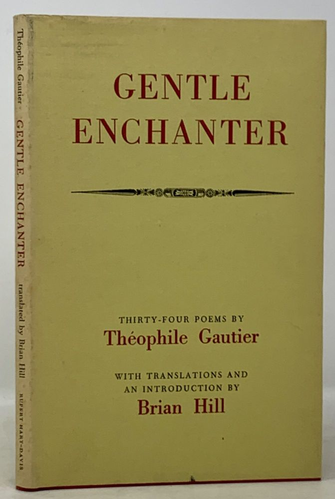 GENTLE ENCHANTER. Thirty-Four Poems.; With Translations and an Introduction by Brian Hill. Theophile . Hill Gautier, Brian - Contirbutor, 1811 - 1872.
