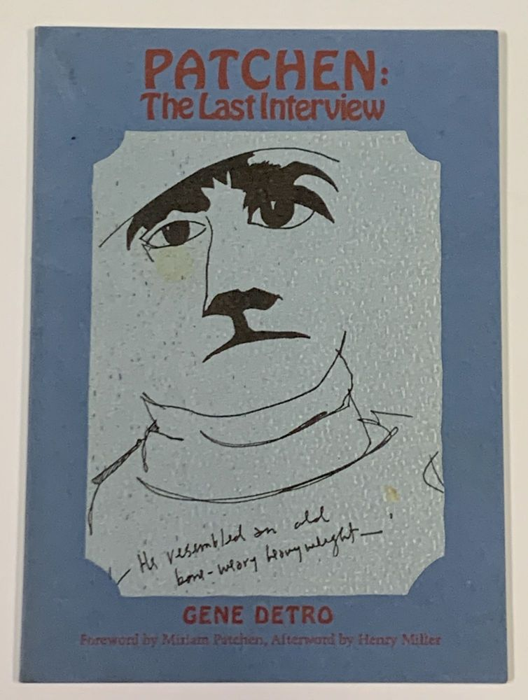 PATCHEN: The Last Interview.; With a Foreward by Miriam Patchen and an Afterword by Henry Miller. Number forty: Capra Chapbook Series. Gene. Miller Detro, Kenneth - Subject, Henry - Contributor. Patchen, 1891 - 1980, 1911 - 1972.