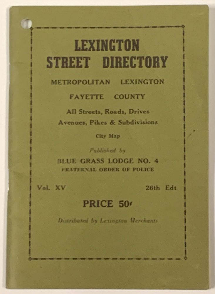 LEXINGTON STREET DIRECTORY.; Metropolitan Lexington Fayette County All Streets, Roads, Drives, Avenues, Pikes & Subdivisions. Vol. XV. Kentucky Local History, O. S. - McCaw.
