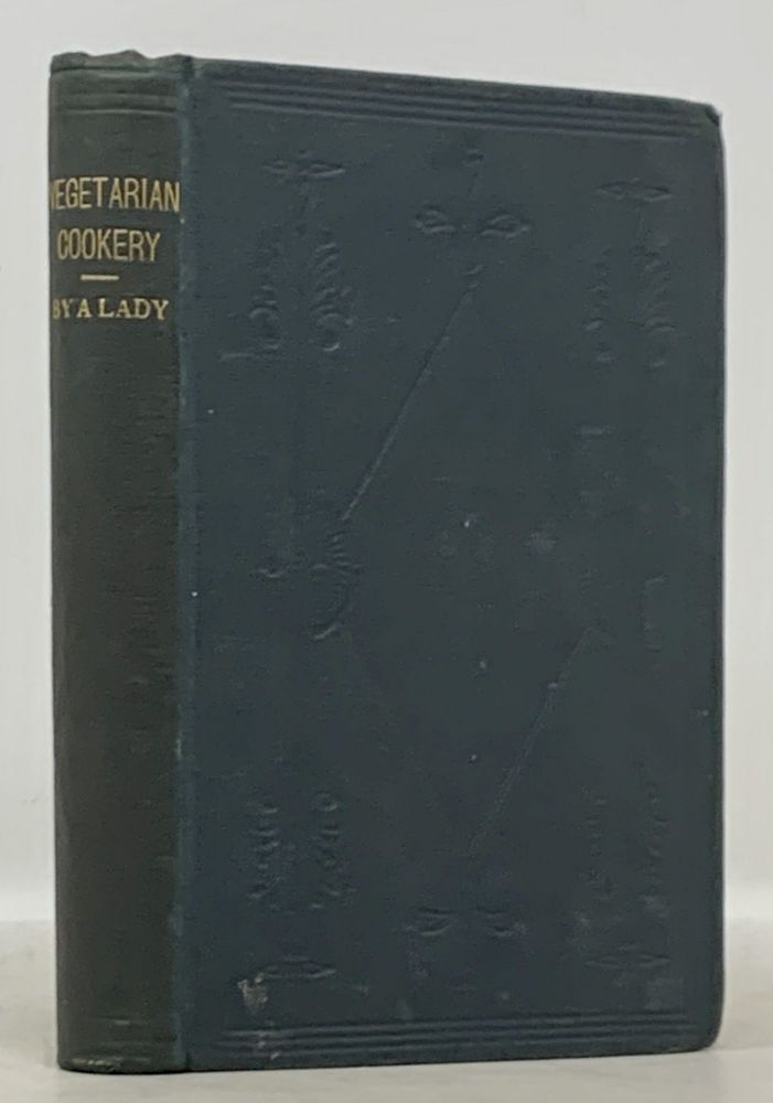 VEGETARIAN COOKERY. By A Lady.; With an Introduction Explanatory of the Principles of Vegetarianism. By the Late Jas. Simpson, Esq. Martha Brotherton, Jas. - Contributor Simpson.