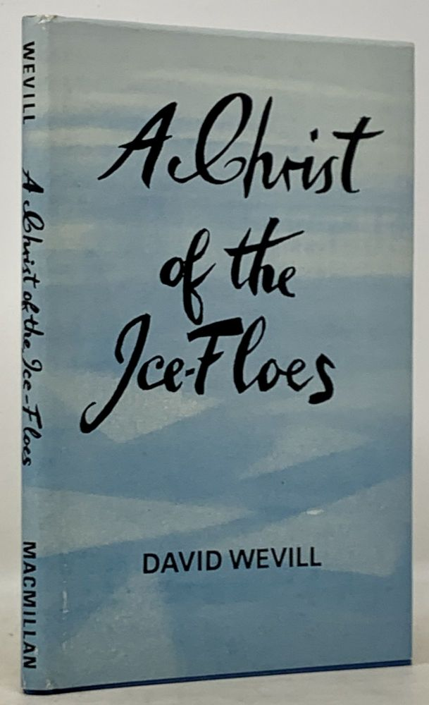 A CHRIST Of The ICE - FLOES. David Wevill.