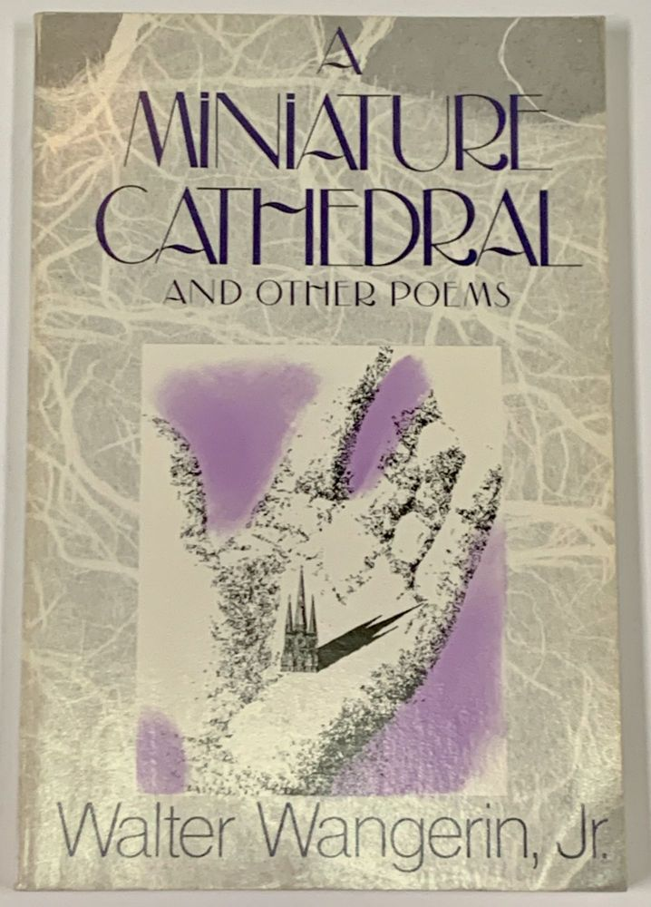 A MINIATURE CATHEDRAL And Other Poems. Walter Wangerin Jr.