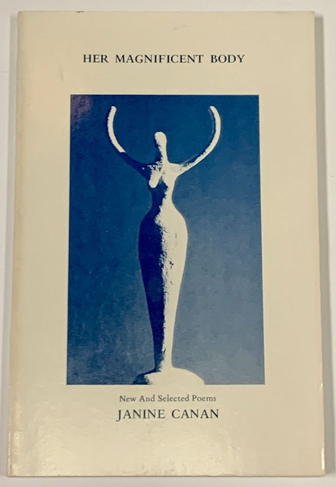 HER MAGNIFICENT BODY. New & Selected Poems. 1968 - 1985. Janine Canan.