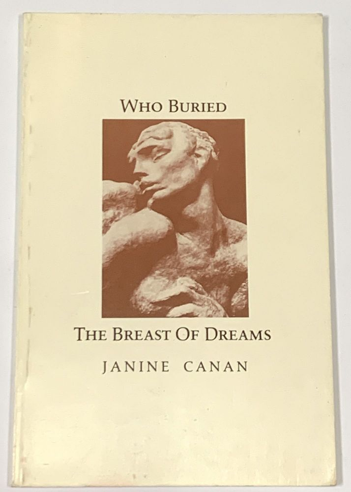 WHO BURIED The BREAST Of DREAMS. Janine Canan, b. 1942.