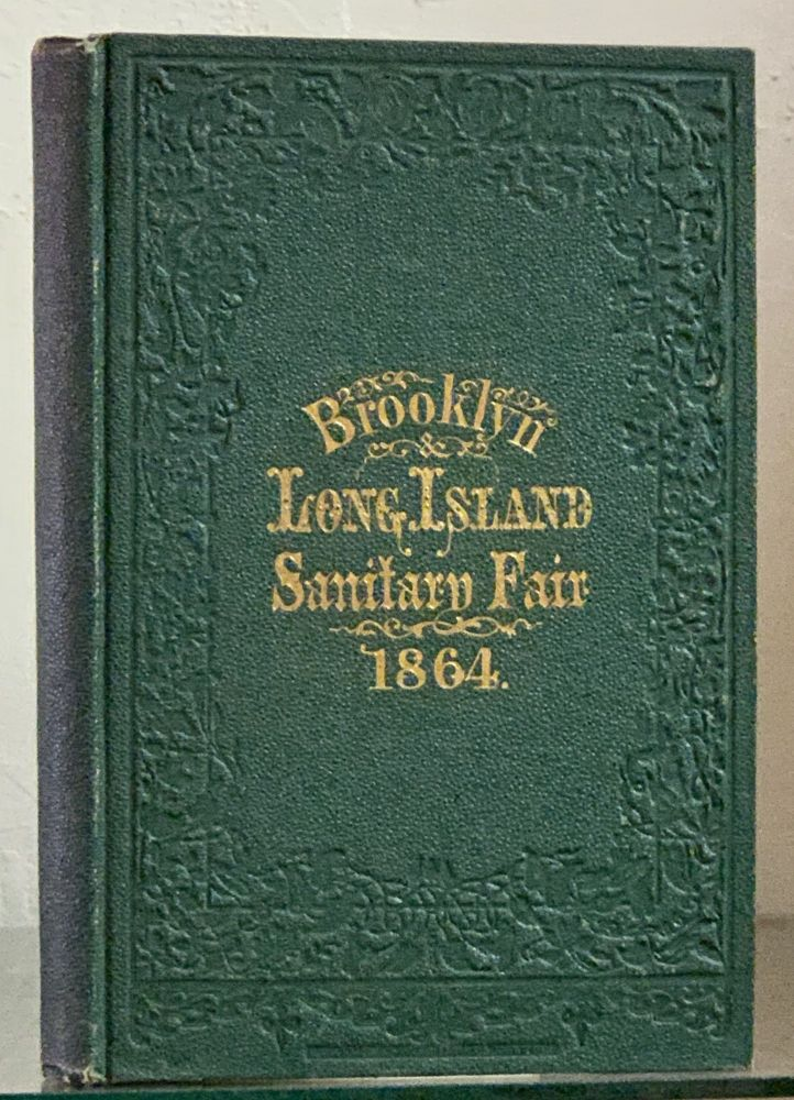 HISTORY Of The BROOKLYN And LONG ISLAND FAIR, February 22, 1864.; Prepared and Published by Authority of the Executive Committee. U. S. Sanitary Commission.