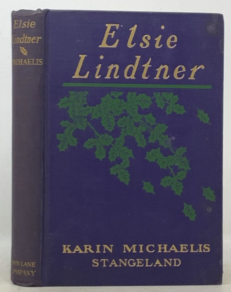"""ELSIE LINDTNER.; A Sequel to """"The Dangerous Age"""". Authorized Translation by Beatrice Marshall. Karin Michaëlis . Marshall Strangeland, Beatrice -, 1872 - 1950."""