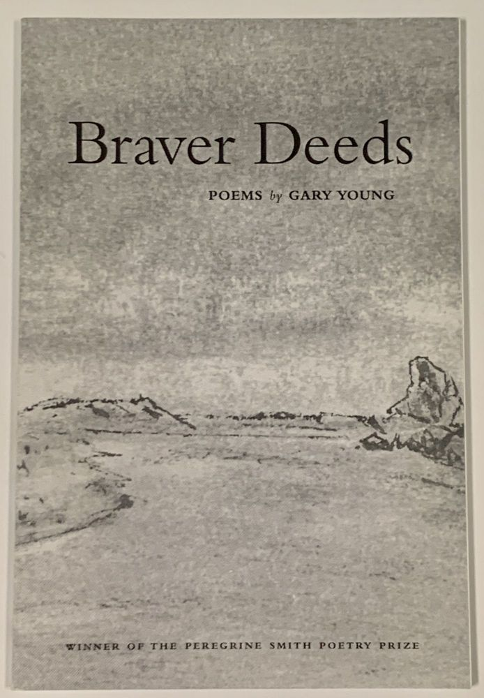 BRAVER DEEDS. Poems. Gary Young.