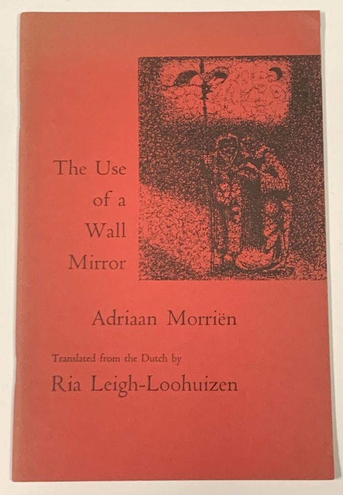 The USE Of A WALL MIRROR.; A Selection from Mothers and Sons (1962) and The Use of a Wall Mirror (1968). Translated from the Dutch by Ria Leigh-Loohuizen. Adriaan. Leigh-Loohuizen Morri n, Ria -.
