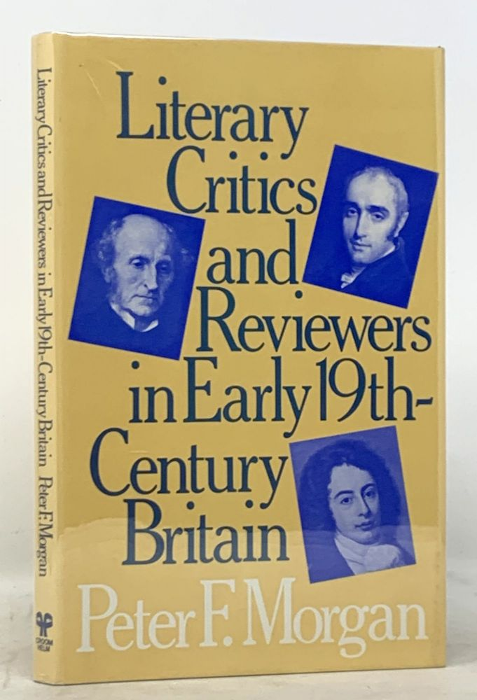 LITERARY CRITICS And REVIEWERS In EARLY 19th - CENTURY BRITAIN. Peter F. Morgan.